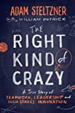 The Right Kind of Crazy: A True Story of Teamwork, Leadership, and High-Stakes Innovation