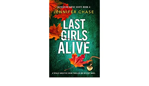 Amazon.com: Last Girls Alive: A totally addictive crime thriller and  mystery novel (Detective Katie Scott Book 4) eBook: Chase, Jennifer: Kindle  Store
