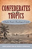 Confederates in the Tropics : Charles Swett's Travelogue Of 1868, Strom, Sharon Hartman and Weaver, Frederick Stirton, 1617038326