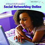 A Smart Kid's Guide to Social Networking Online, David J. Jakubiak, 1404281193