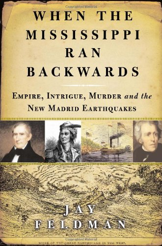 When the Mississippi Ran Backwards: Empire, Intrigue, Murder, and the New Madrid (Madrid Walnut)
