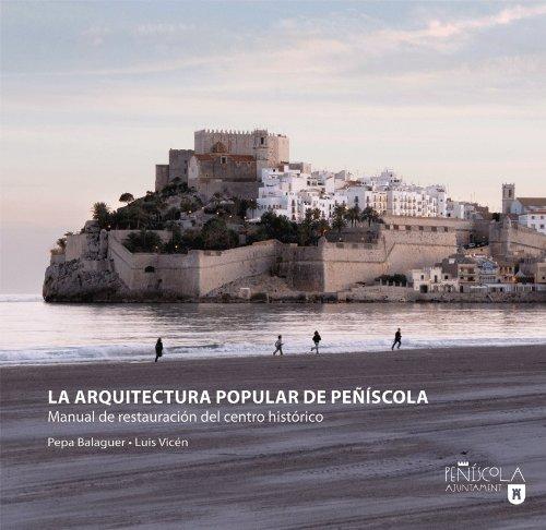 Descargar Libro La Arquitectura Popular De Peñíscola: Manual De Restauración Del Centro Histórico Pepa Balaguer Dezcallar