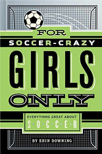 For Soccer-Crazy Girls Only: Everything Great about Soccer ()