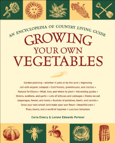 Growing Your Own Vegetables: An Encyclopedia of Country Living Guide by [Emery, Carla, Edwards Forkner, Lorene]