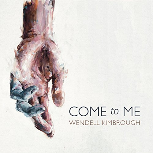 Wendell Kimbrough - Come to Me 2018