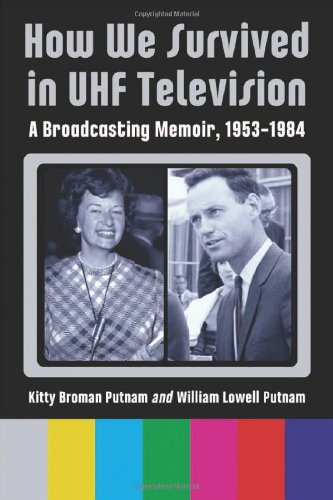 How We Survived in UHF Television: A Broadcasting Memoir, 19531984