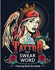 Tattoo with Swear Word Coloring Book for Adults: Vulgar and Offensive   53 Tattoo Designs with skulls, flowers, owl tiger, butterflies, snakes and more !   Cute Tattoo with foul Mouths