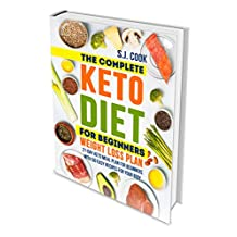 The Complete Keto Diet for Beginners & Weight Loss Plan: 21-Day Keto Meal Plan for Beginners With 50 Easy Recipes for Your Body (Keto Diet for Dummies: Keto For Weight Loss: What is the Keto Diet)
