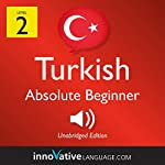 Learn Turkish - Level 2: Absolute Beginner Turkish: Volume 1: Lessons 1-25 |  Innovative Language Learning LLC