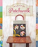 Playful Patchwork: Happy, Colorful, and Irresistible Ideas and Instruction for Modern Piecework, Appliqué, and Quilting