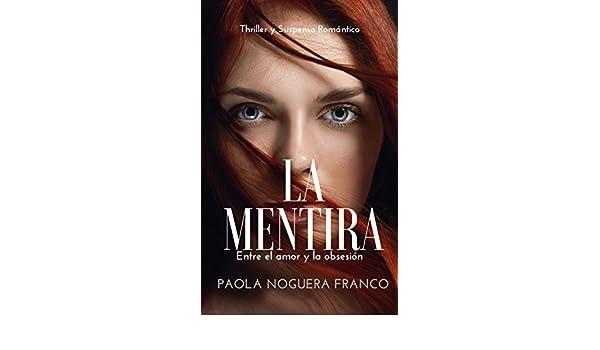 La Mentira: Entre el amor y la Obsesión eBook: Paola Noguera Franco: Amazon.es: Tienda Kindle