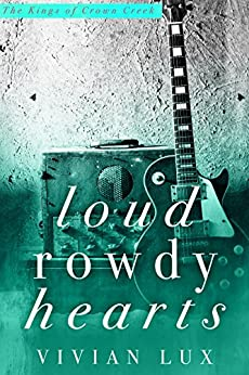 Loud Rowdy Hearts: A Kings of Crown Creek Prequel by [Lux, Vivian, Leigh, Theresa]