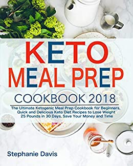 Keto Meal Prep 2018 The Ultimate Ketogenic Meal Prep Cookbook For