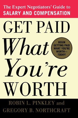 Get Paid What Youre Worth  The Expert Negotiators Guide To Salary And Compensation