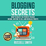 Blogging Secrets: How to Create the Perfect Passive Income, Writing to Sell and Increase Profits