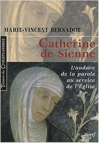 Livres gratuits en ligne Catherine de Sienne : L'audace de la parole au service de l'Eglise pdf