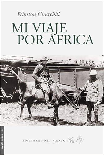Mi Viaje Por Africa (Spanish Edition): Winston Churchill: 9788493300159: Amazon.com: Books