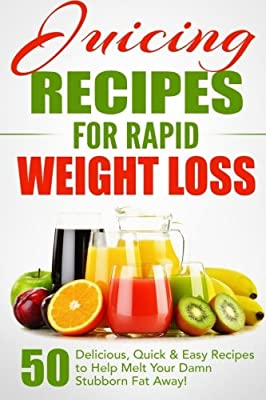 Juicing Recipes for Rapid Weight Loss: 50 Delicious, Quick & Easy Recipes to Help Melt Your Damn Stubborn Fat Away! (Juice Cleanse, Juice Diet, ... Juicing Books, Juicing Recipes) (Volume 1) from CreateSpace Independent Publishing Platform