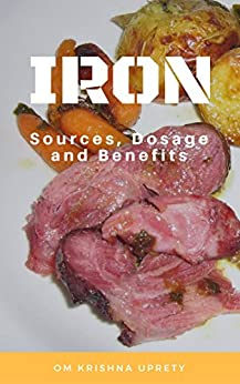 Iron: Sources, Dosage and Benefits by [Uprety, Om Krishna]