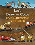 Let's Draw and Color Construction Vehicles (A Let's Draw and Color Book)
