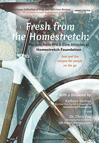 Fresh from the Homestretch: Recipes from Pro & Elite Athletes at Homestretch Foundation: A Culinary Collection of Easy &...