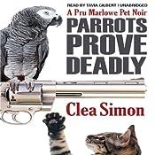 Parrots Prove Deadly: A Pru Marlowe Pet Noire, Book 3 | Clea Simon