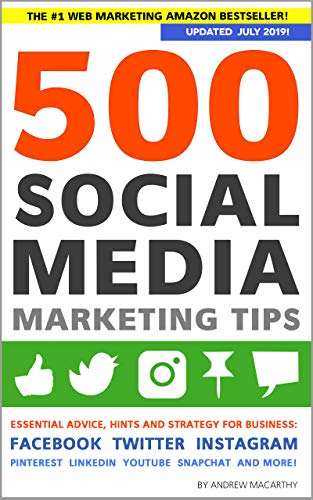 500 Social Media Marketing Tips: Essential Advice, Hints and Strategy for Business: Facebook, Twitter, Instagram, Pinterest, LinkedIn, YouTube, Snapchat, and More! (Updated JULY 2019!)
