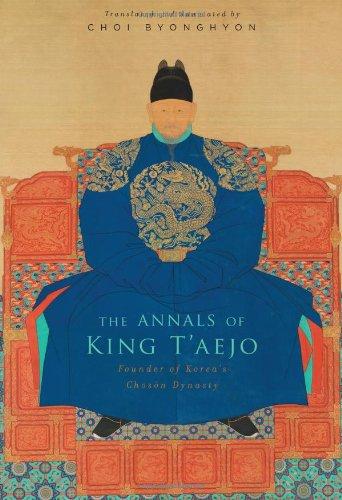 Read Online The Annals of King T'aejo: Founder of Korea's Chosŏn Dynasty pdf epub