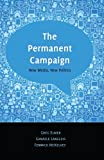 The Permanent Campaign : New Media, New Politics, Elmer, Greg, 1433116065