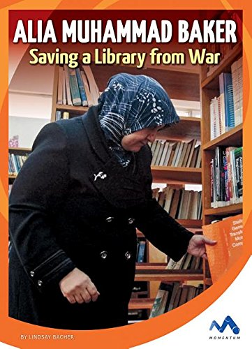 Alia Muhammad Baker: Saving a Library from War (True Stories, Real ()