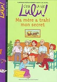 C'est la vie Lulu ! Tome 12 : Ma mère a trahi mon secret par Florence Dutruc-Rosset