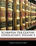 Schriften Der Goethe-Gesellschaft, Volume 4, . Goethe-Gesellschaft, 1142379779