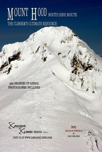 Mount Hood South Side Route - The Climbers Ultimate Resource (Cascade Climbs Popular Routes Book 1) ()