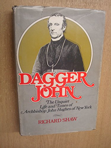 Dagger John: The Unquiet Life and Times of Archbishop John Hughes of New York