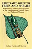 Illustrated Guide to Trees and Shrubs: A Handbook of the Woody Plants of the Northeastern United States and Adjacent Canada/Revised Edition