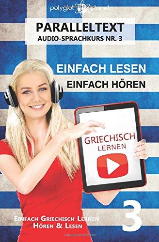 Griechisch Lernen - Einfach Lesen - Einfach Hören Paralleltext: Einfach Griechisch Lernen Hören & Lesen (Audio-Sprachkurs)