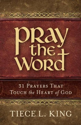 Pray The Word: 31 Prayers That Touch The Heart Of God