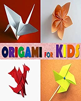 Origami For Kids An Origami Book For Beginners Teens And Adults