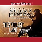 This Violent Land: A Smoke Jensen Novel of the West | William W. Johnstone, J. A. Johnstone