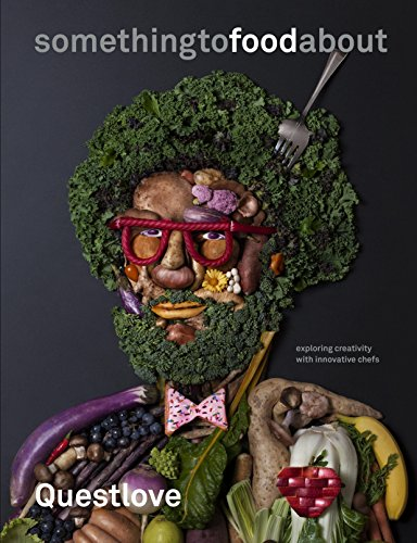 something to food about: Exploring Creativity with Innovative Chefs by Questlove, Ben Greenman