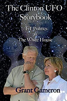The Clinton UFO Storybook: Extraterrestrial Politics in the White House by [Cameron, Grant]