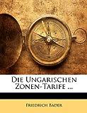 Die Ungarischen Zonen-Tarife ..., Friedrich Bader, 1141599783