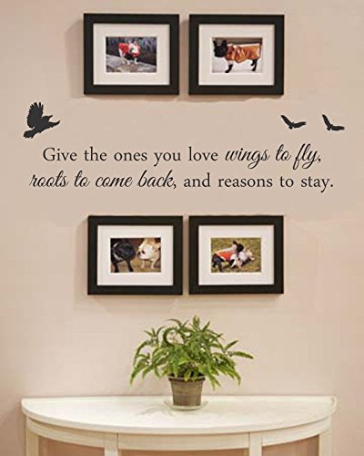 Give the ones you love wings to fly, roots to come back, and reasons to stay. Vinyl Wall Decals Quotes Sayings Words Art Decor Lettering Vinyl Wall Art Inspirational Uplifting