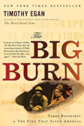 The Big Burn: Teddy Roosevelt and the Fire that Saved America