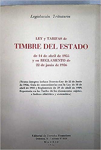 Ley y tarifas de timbre del Estado de 14 de abril de 1955 y su reglamento de 22 de junio de 1956: Amazon.es: AA.VV.: Libros