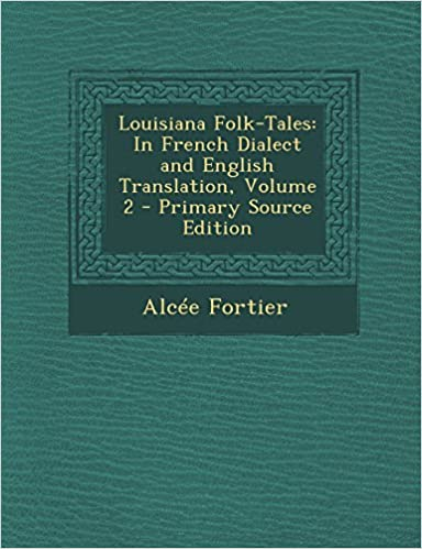 Livres Louisiana Folk-Tales: In French Dialect and English Translation, Volume 2 pdf ebook