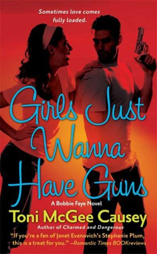 Girls Just Wanna Have Guns (Bobbie Faye, Book 2)