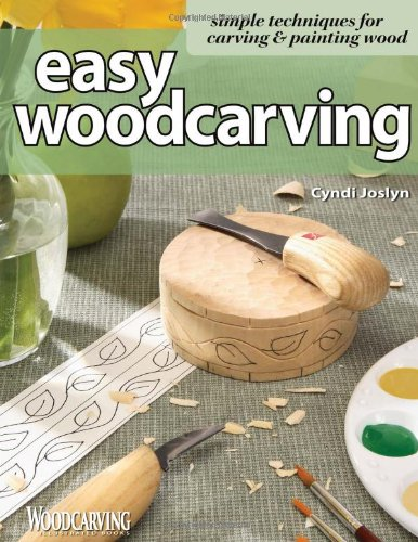 Easy Woodcarving: Simple Techniques for Carving and Painting Wood
