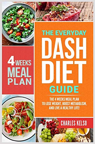 The Everyday DASH Diet Guide: The 4 Weeks Meal Plan to Lose Weight, Boost Metabolism, and Live a Healthy Life (Best 1 Week Detox Diet Plan)