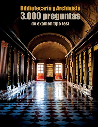 Oposiciones a Bibliotecario y Archivista: 3.000 preguntas de examen tipo test: Archivero y Técnico de Bibliotecas y…